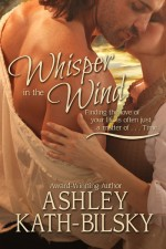Whisper in the Wind - Best-Selling Time Travel Romance by Ashley Kath-Bilsky